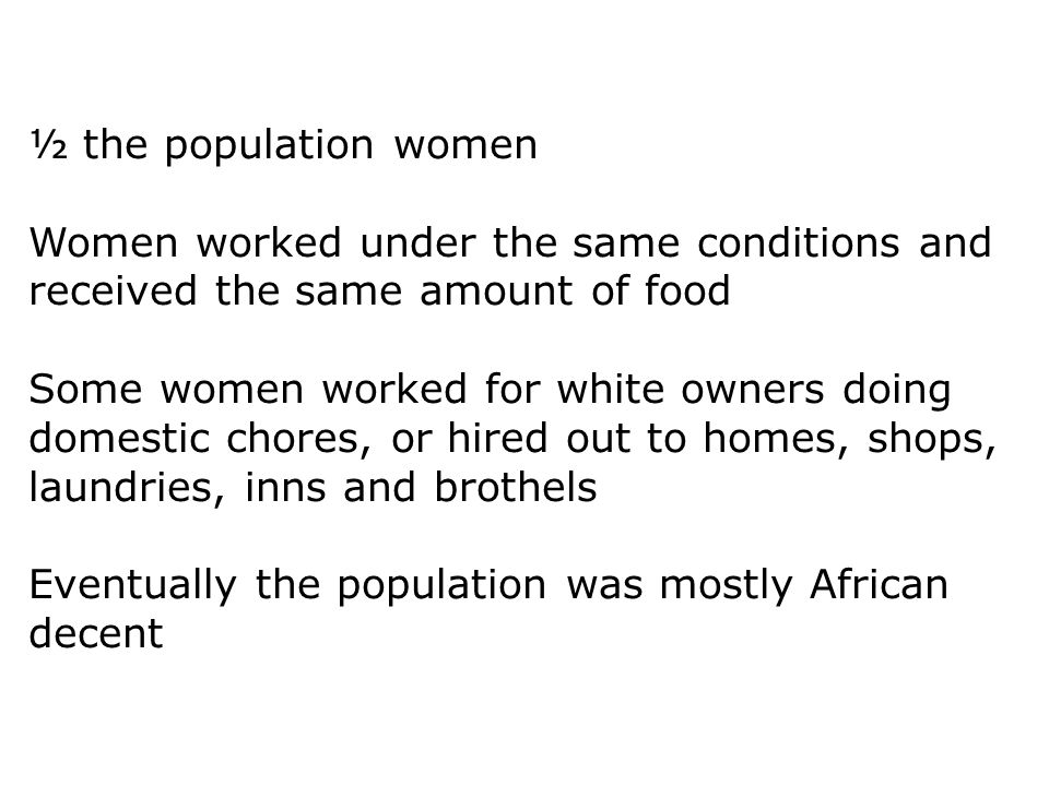 ½ the population women Women worked under the same conditions and received the same amount of food.