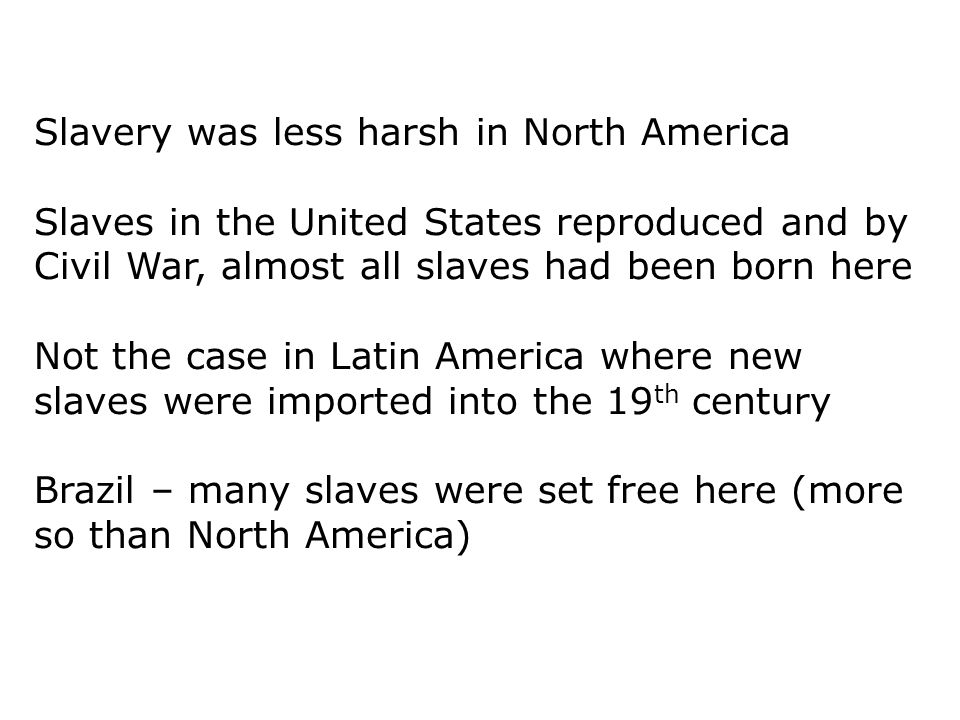 Slavery was less harsh in North America