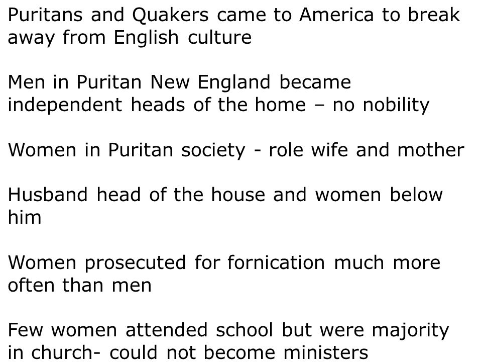 Puritans and Quakers came to America to break away from English culture