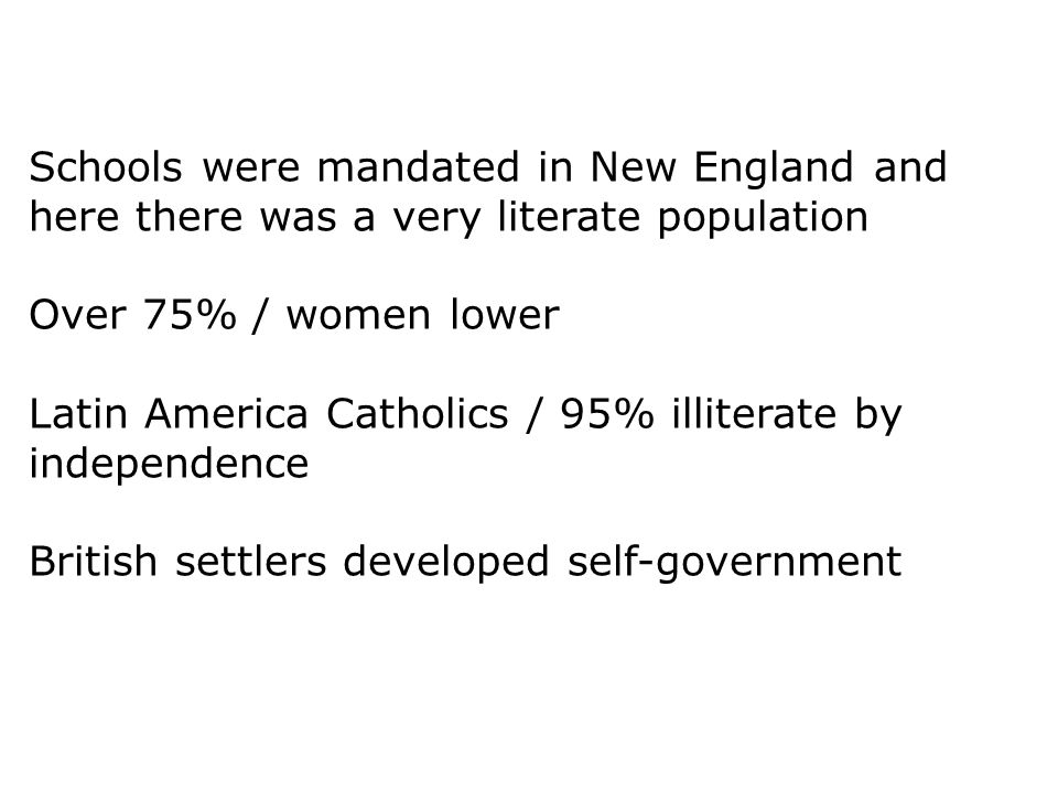 Schools were mandated in New England and here there was a very literate population