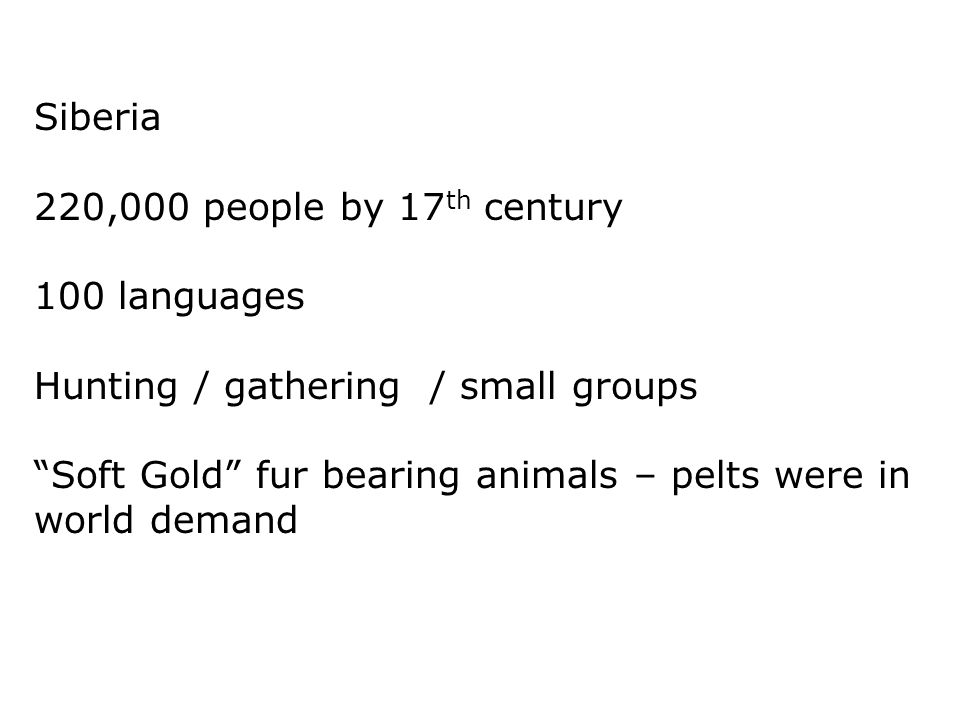 Siberia 220,000 people by 17th century. 100 languages. Hunting / gathering / small groups.