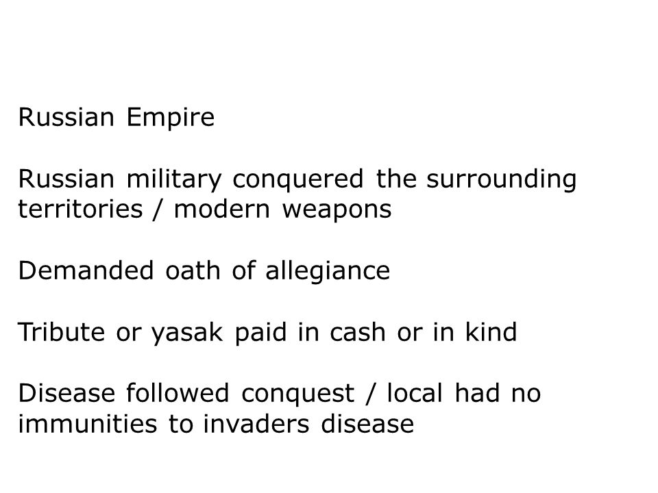 Russian Empire Russian military conquered the surrounding territories / modern weapons. Demanded oath of allegiance.