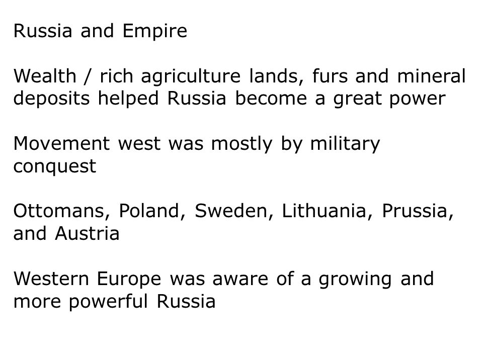 Russia and Empire Wealth / rich agriculture lands, furs and mineral deposits helped Russia become a great power.