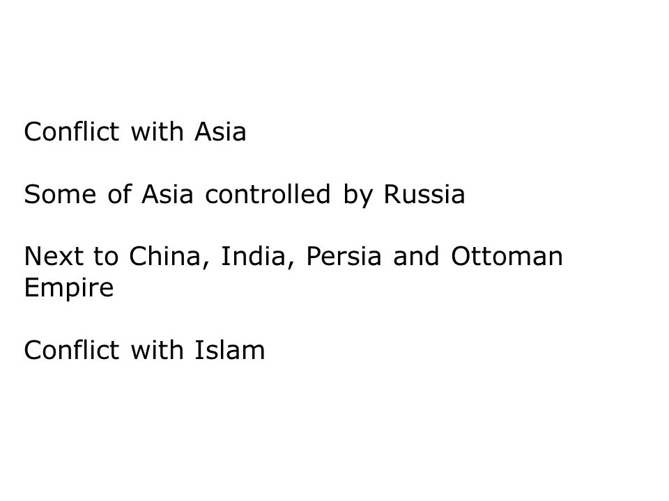 Conflict with Asia Some of Asia controlled by Russia. Next to China, India, Persia and Ottoman Empire.