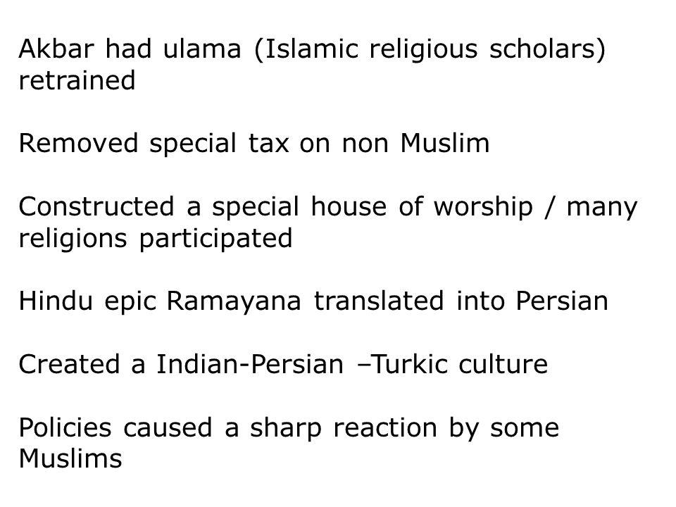 Akbar had ulama (Islamic religious scholars) retrained
