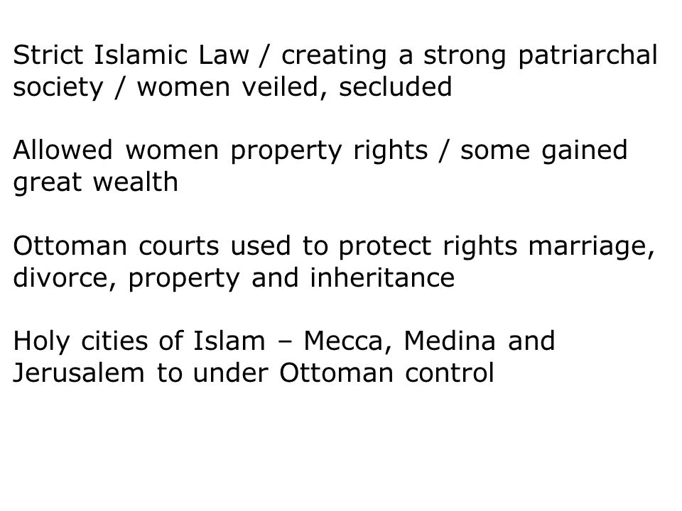 Strict Islamic Law / creating a strong patriarchal society / women veiled, secluded