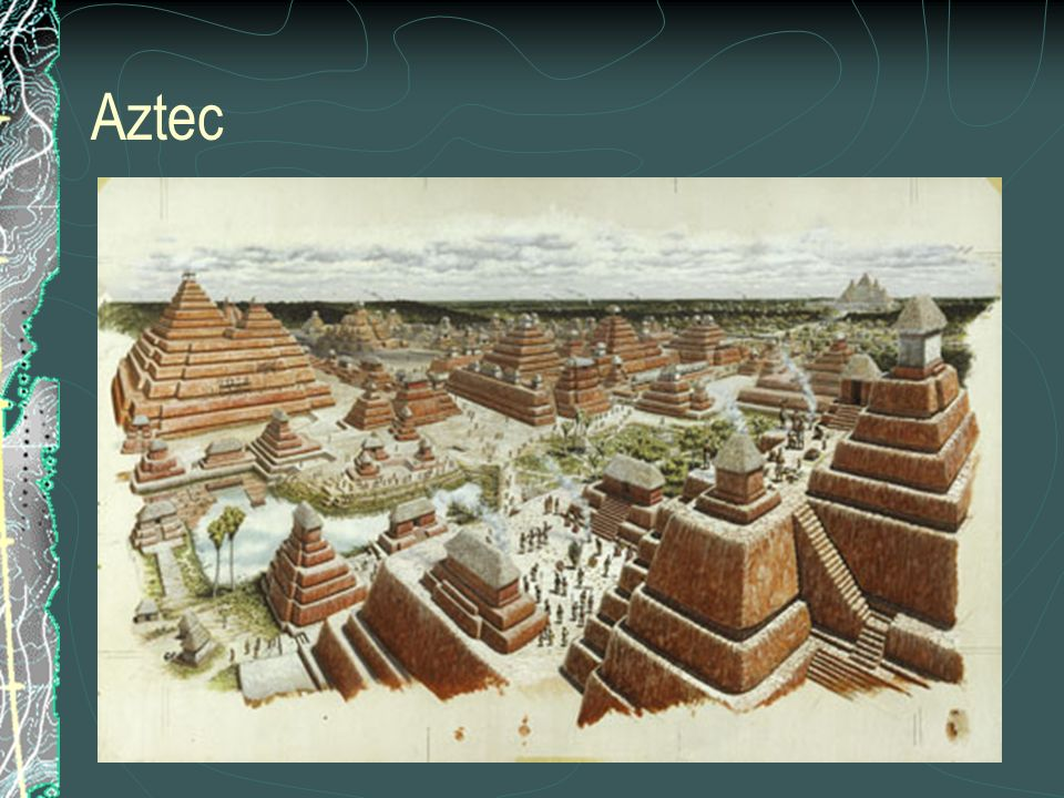 Empires of the South The Maya, Aztec, and Inca established ...