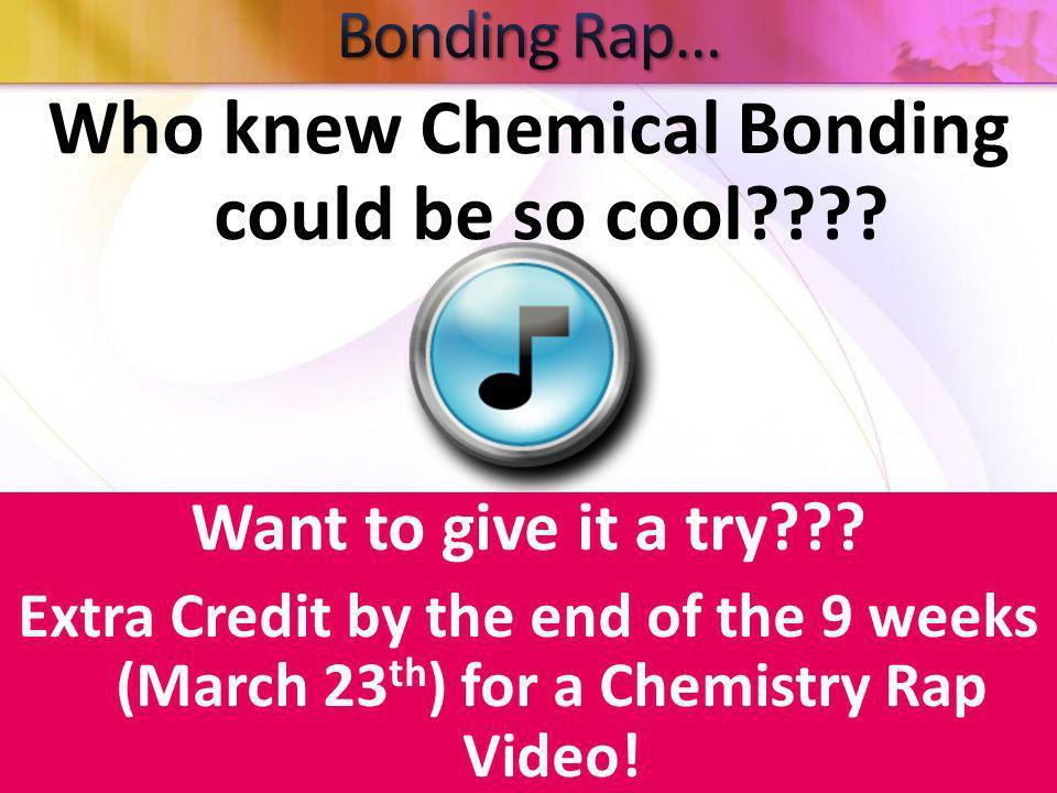 Who knew Chemical Bonding could be so cool
