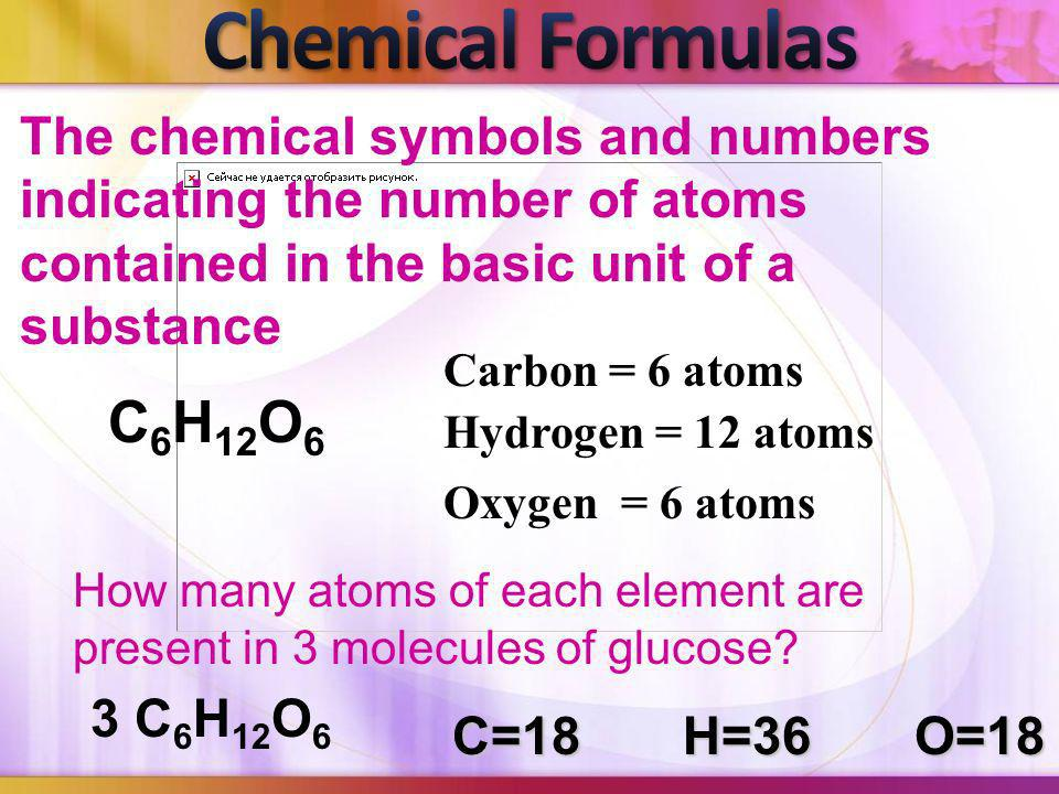 Chemical Formulas The chemical symbols and numbers indicating the number of atoms contained in the basic unit of a substance.
