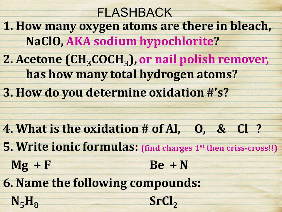 FLASHBACK 1. How many oxygen atoms are there in bleach, NaClO, AKA sodium hypochlorite