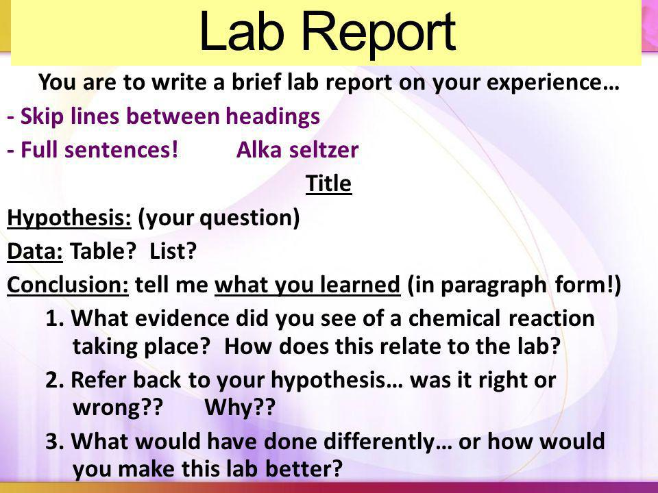 You are to write a brief lab report on your experience…