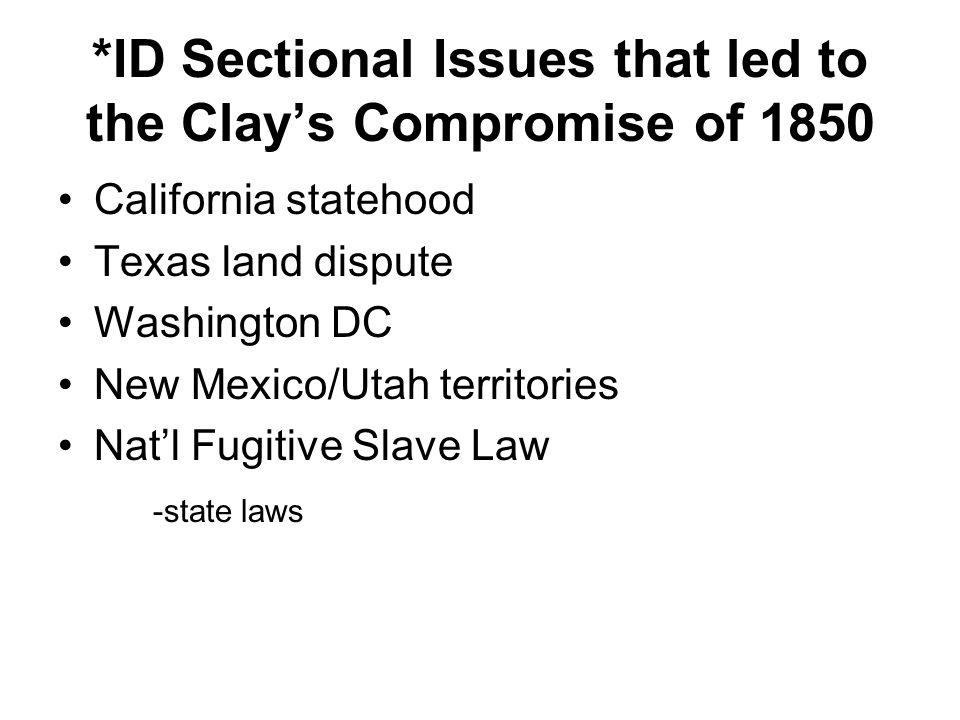 *ID Sectional Issues that led to the Clay's Compromise of 1850