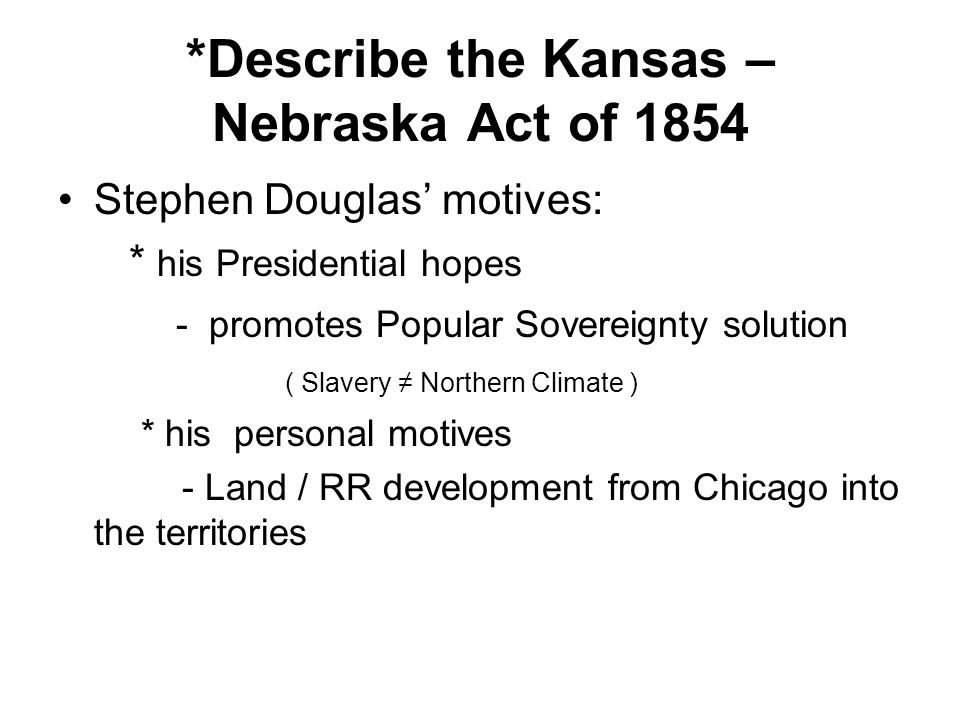 *Describe the Kansas – Nebraska Act of 1854