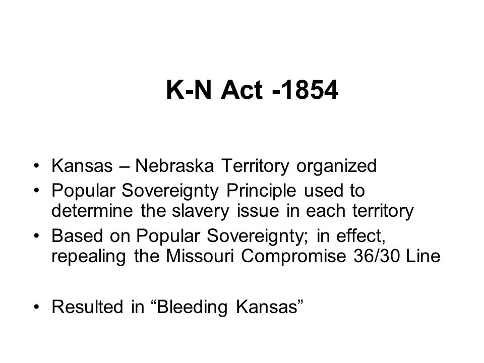 K-N Act -1854 Kansas – Nebraska Territory organized