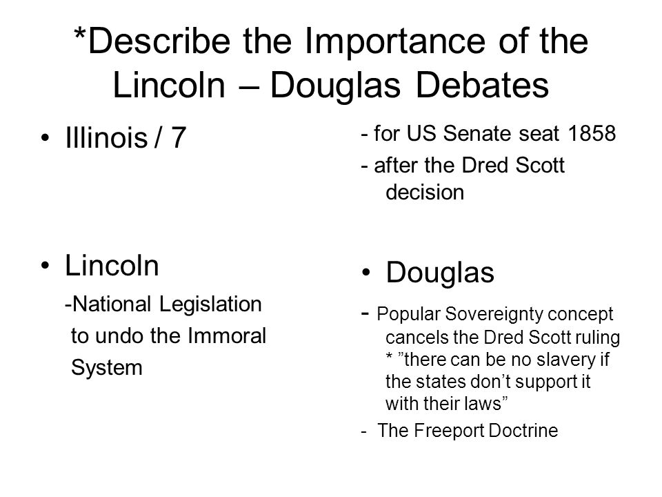 *Describe the Importance of the Lincoln – Douglas Debates