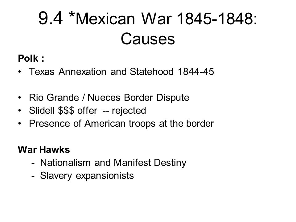 9.4 *Mexican War 1845-1848: Causes Polk :