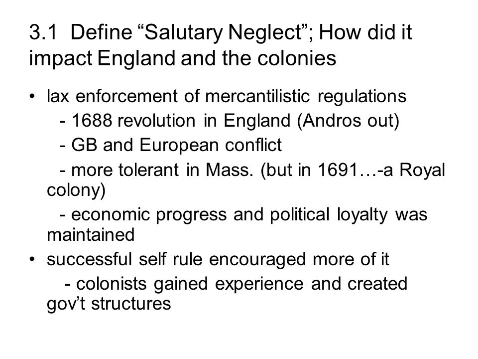 3.1 Define Salutary Neglect ; How did it impact England and the colonies