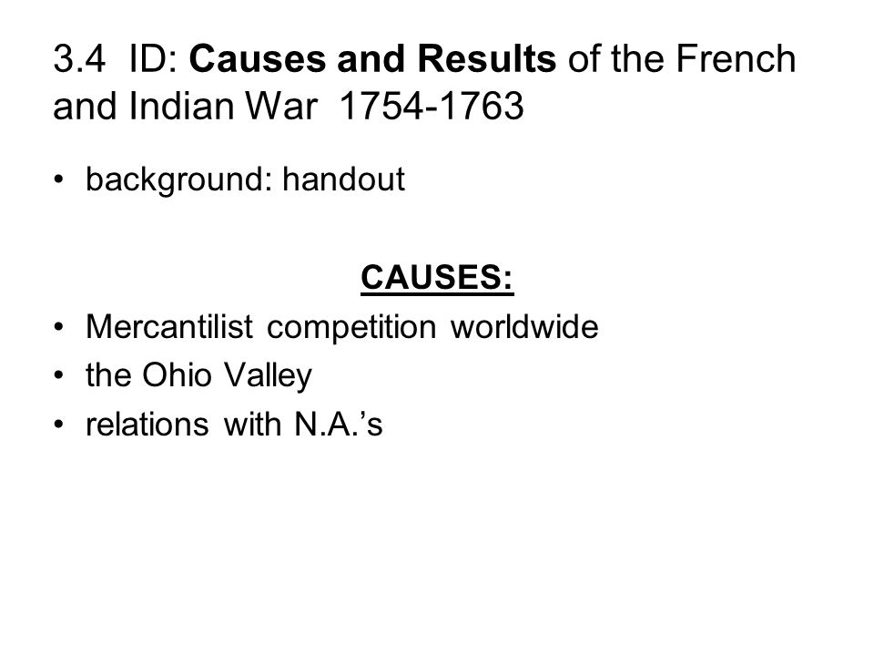 3.4 ID: Causes and Results of the French and Indian War 1754-1763