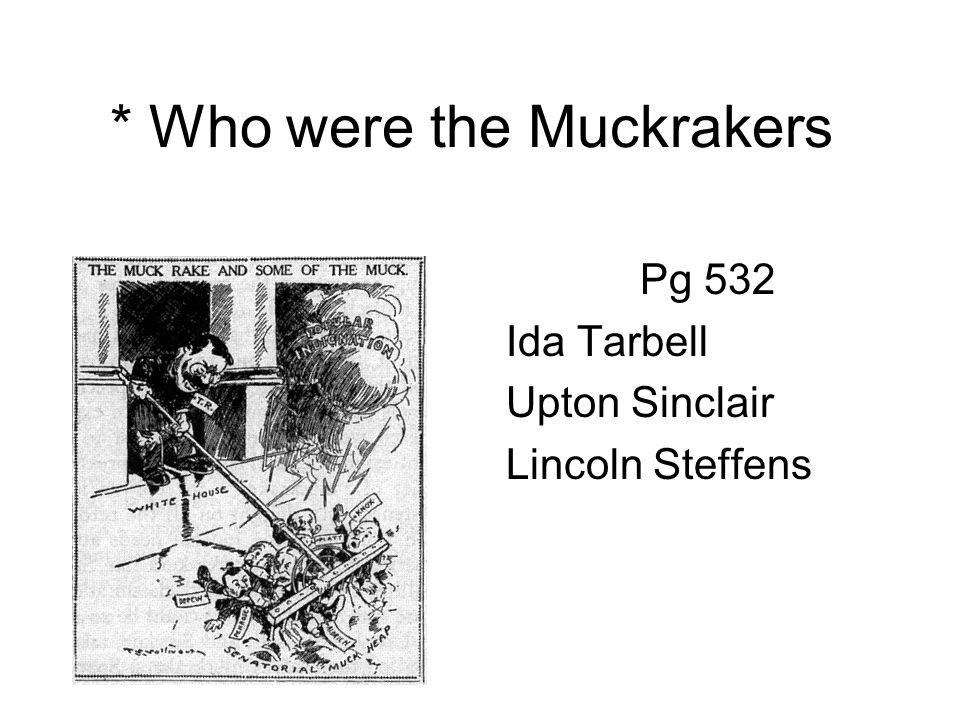 * Who were the Muckrakers