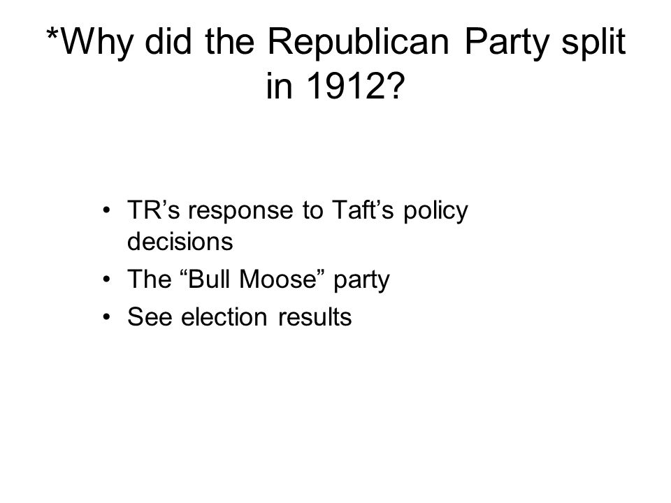 *Why did the Republican Party split in 1912