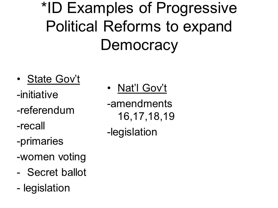 *ID Examples of Progressive Political Reforms to expand Democracy