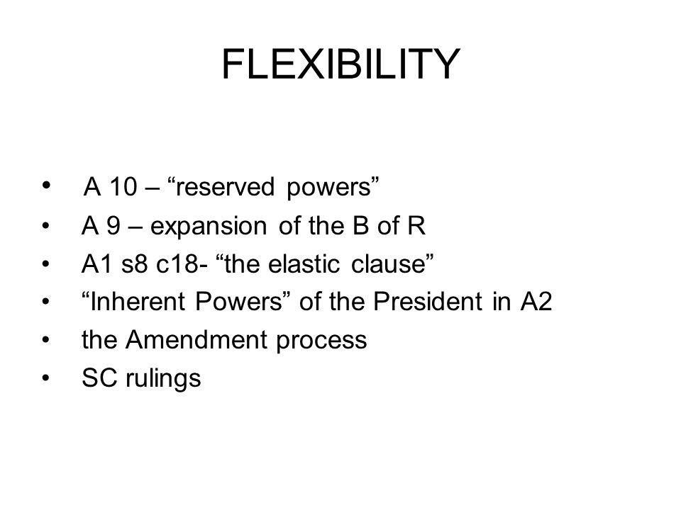 FLEXIBILITY A 10 – reserved powers A 9 – expansion of the B of R