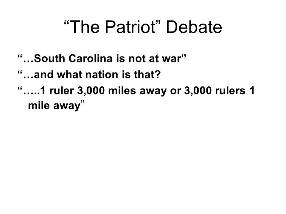 The Patriot Debate …South Carolina is not at war