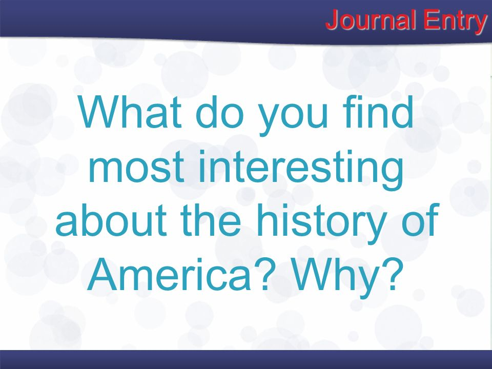 What do you find most interesting about the history of America Why