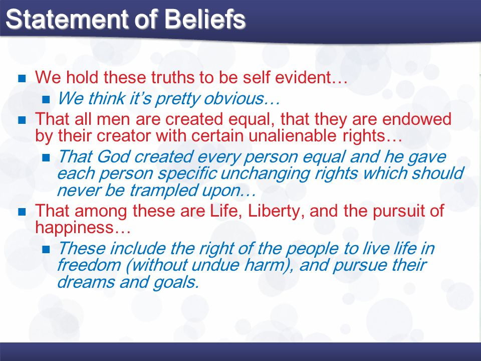 Statement of Beliefs We hold these truths to be self evident…