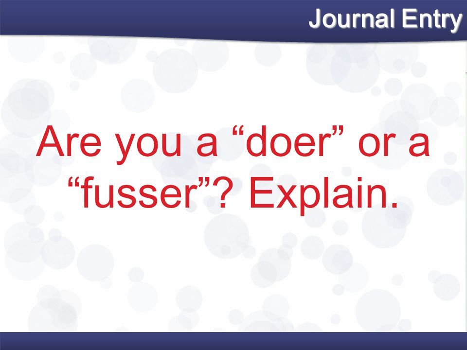 Are you a doer or a fusser Explain.