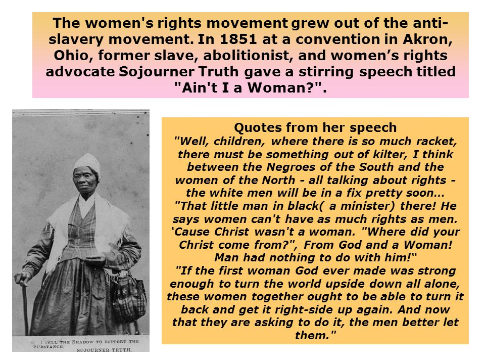 The women s rights movement grew out of the anti-slavery movement