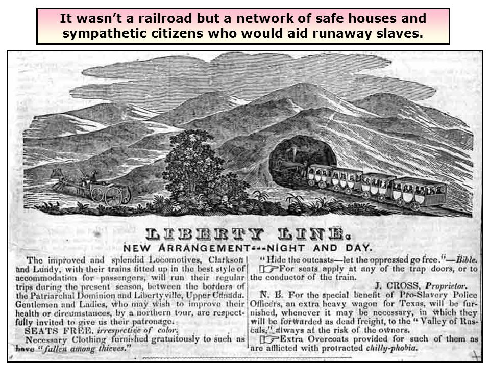 It wasn't a railroad but a network of safe houses and sympathetic citizens who would aid runaway slaves.