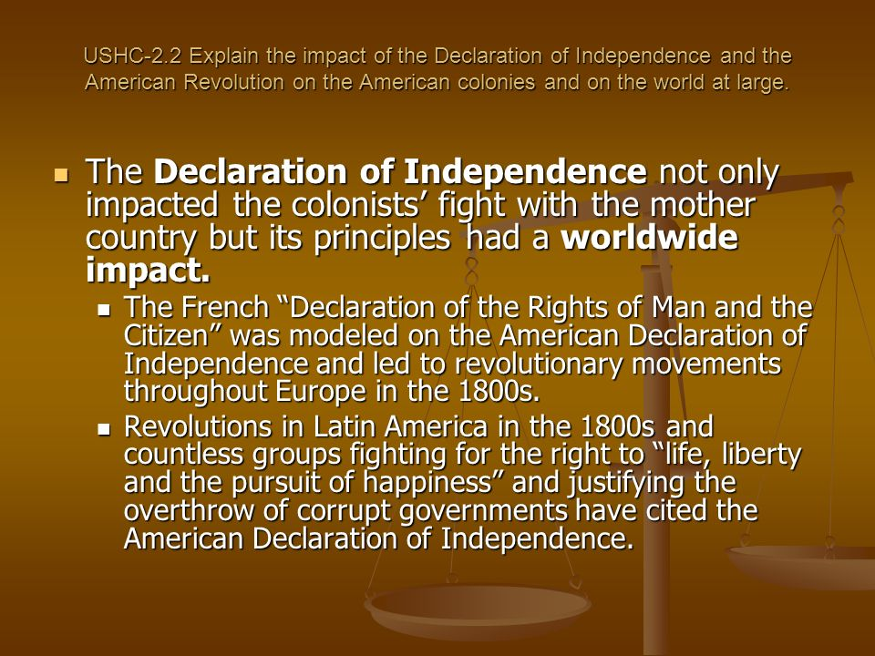 USHC-2.2 Explain the impact of the Declaration of Independence and the American Revolution on the American colonies and on the world at large.