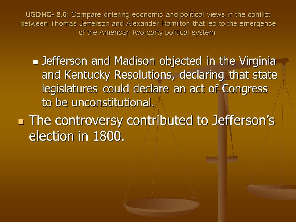 The controversy contributed to Jefferson's election in 1800.