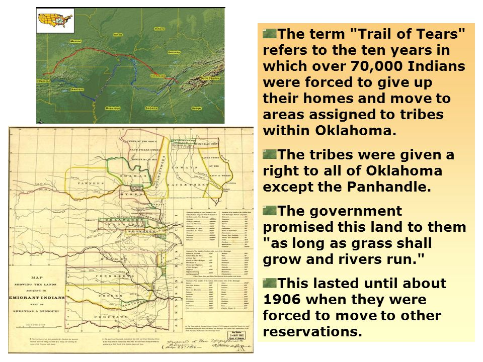The term Trail of Tears refers to the ten years in which over 70,000 Indians were forced to give up their homes and move to areas assigned to tribes within Oklahoma.
