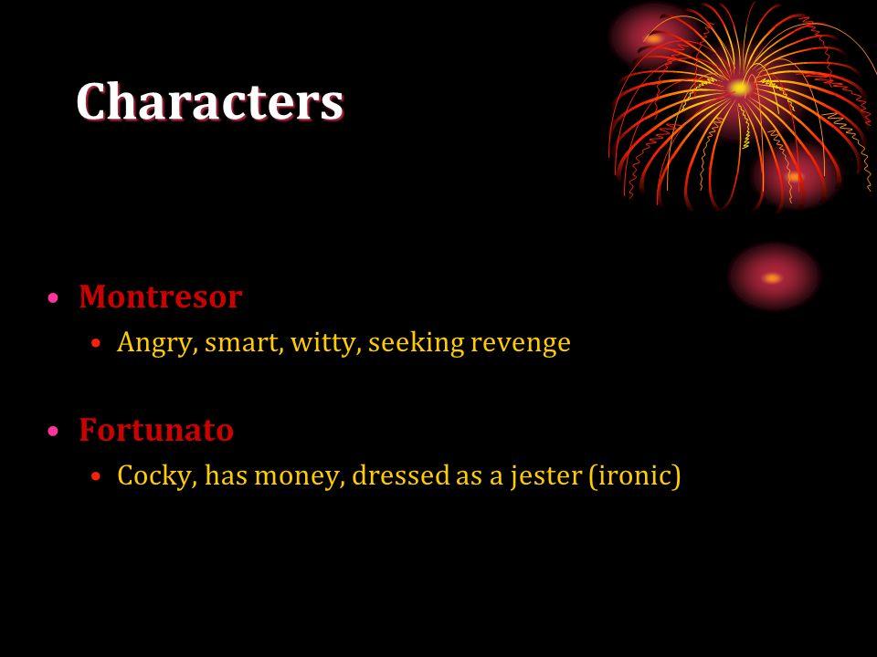 Characters Montresor Fortunato Angry, smart, witty, seeking revenge