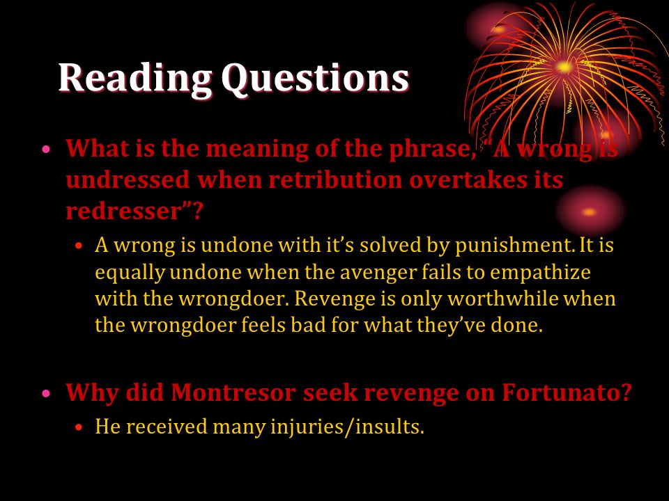 Reading Questions What is the meaning of the phrase, A wrong is undressed when retribution overtakes its redresser