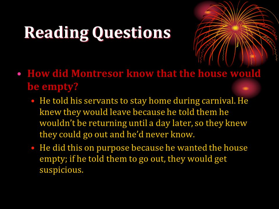 Reading Questions How did Montresor know that the house would be empty