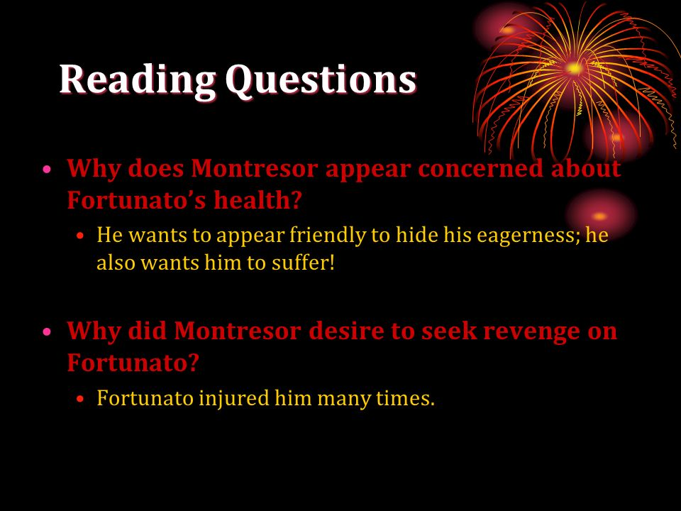Reading Questions Why does Montresor appear concerned about Fortunato's health