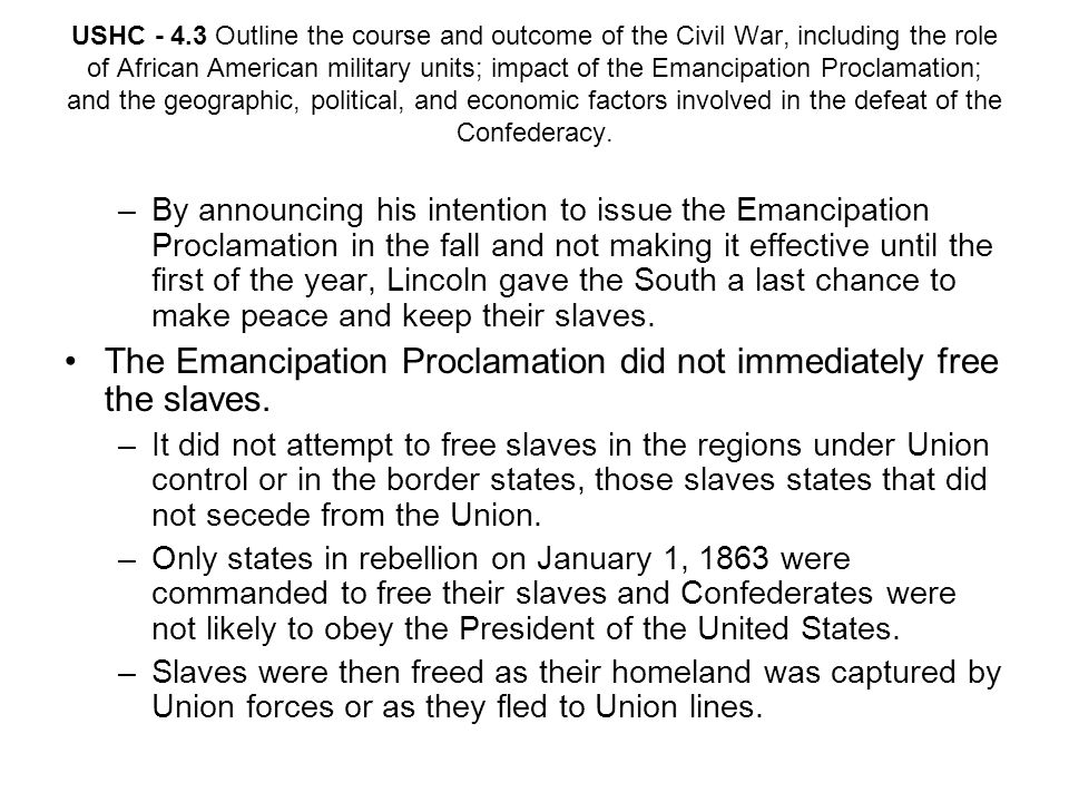 The Emancipation Proclamation did not immediately free the slaves.