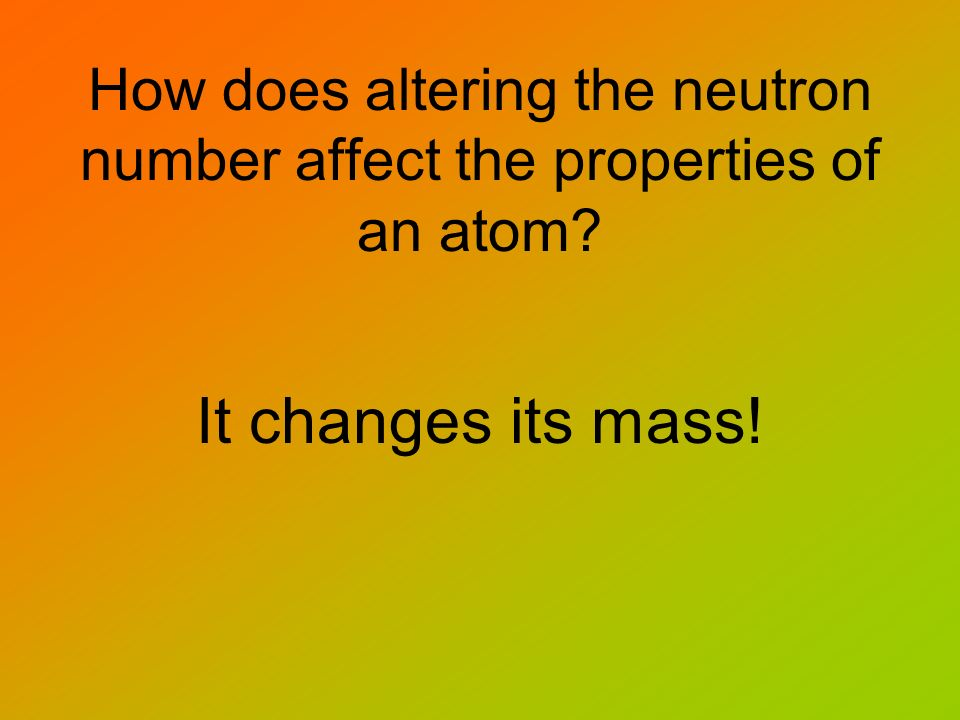 How does altering the neutron number affect the properties of an atom