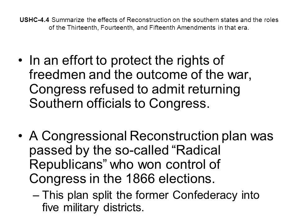 USHC-4.4 Summarize the effects of Reconstruction on the southern states and the roles of the Thirteenth, Fourteenth, and Fifteenth Amendments in that era.