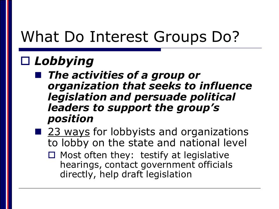 the influence of interest groups and lobbyists on california politics Lobbying activities include contacting members of congress and the  interest  groups work hard to educate the public at large, government officials, their own.