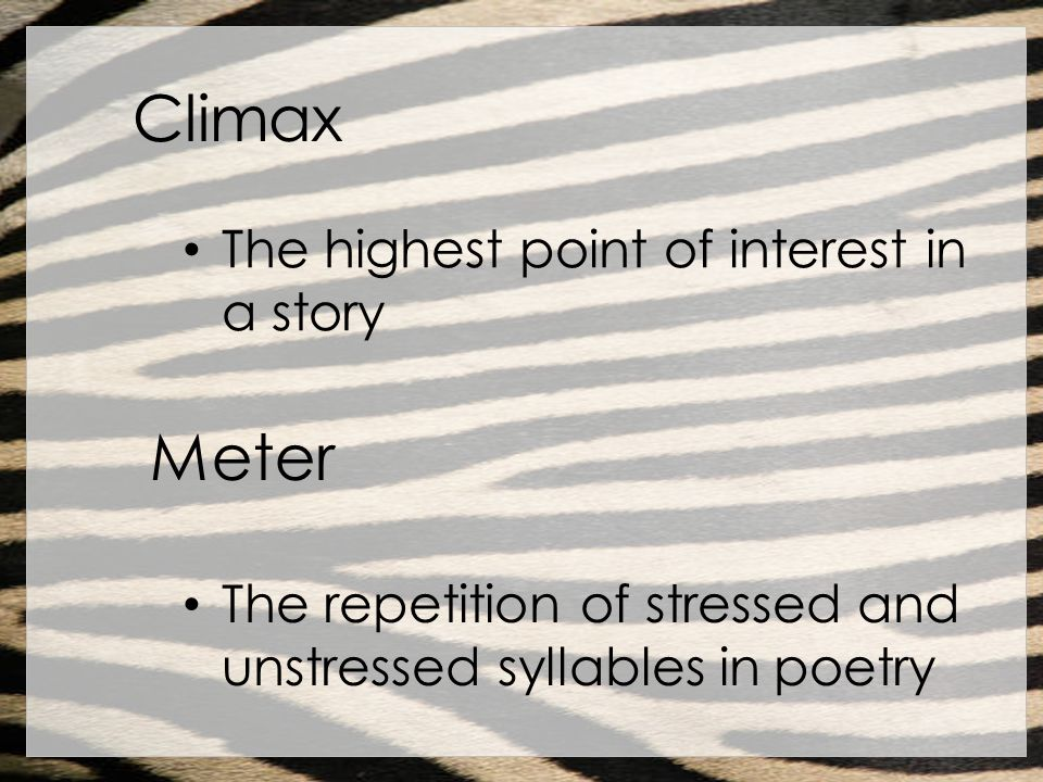 Climax Meter The highest point of interest in a story