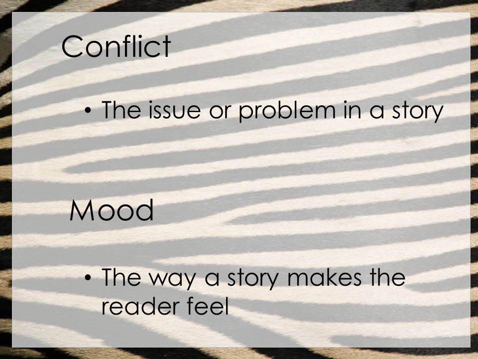 Conflict Mood The issue or problem in a story
