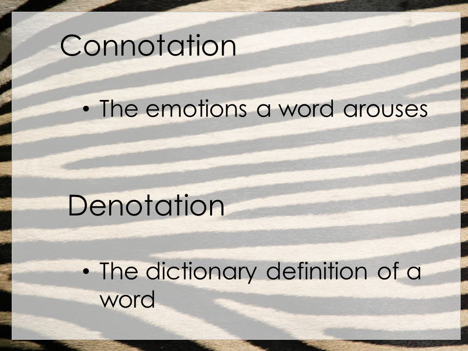 Connotation Denotation The emotions a word arouses