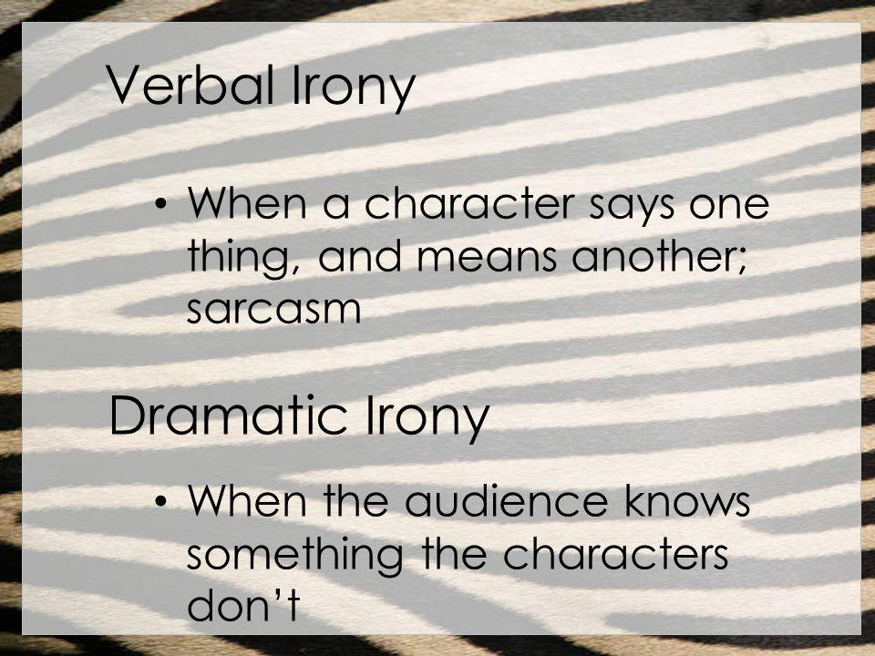 Verbal Irony Dramatic Irony