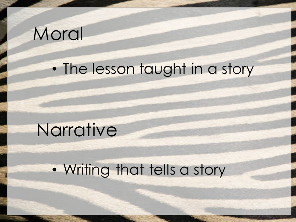 Moral Narrative The lesson taught in a story