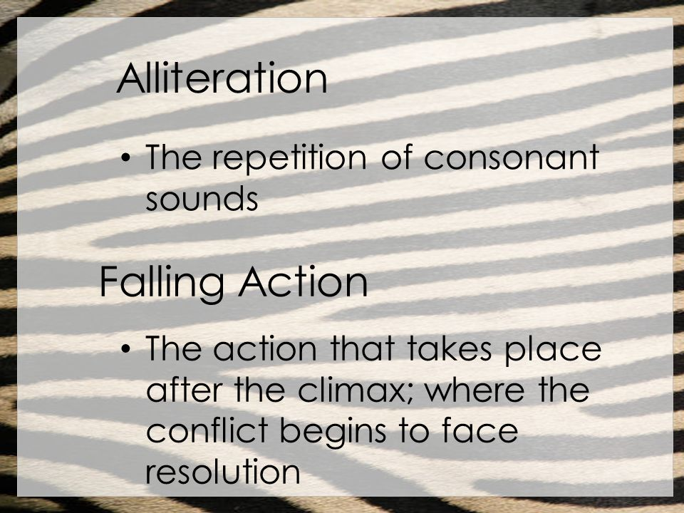 Alliteration Falling Action The repetition of consonant sounds