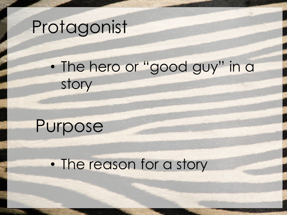 Protagonist Purpose The hero or good guy in a story
